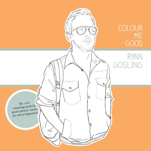Ryan Gosling colouring book, Ryan Gosling, grown up colouring books, I Love Mel